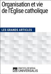 Organisation et vie de l'Église catholique: (Les Grands Articles d'Universalis)