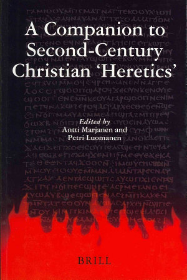 A Companion to Second-Century Christian 'Heretics'