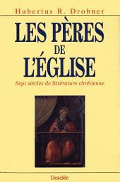 Les Pères de l'Église: Sept siècles de littérature chrétienne