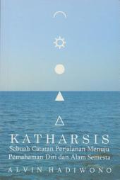Katharsis: Sebuah Catatan Perjalanan Menuju Pemahaman Diri dan Alam Semesta