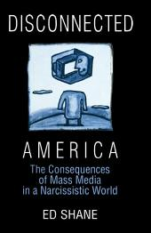 Disconnected America: The Future of Mass Media in a Narcissistic Society: The Future of Mass Media in a Narcissistic Society