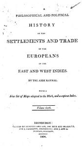 A philosophical and political history of the settlements and trade of the Europeans in the East and West Indies: Volume 6