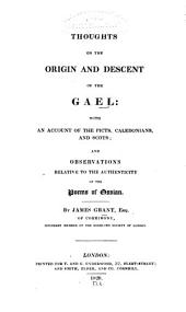 Thoughts on the origin and descent of the Gael: with an account of the Picts, Caledonians, and Scots; and observations relative to the authenticity of the poems of Ossian, Volume 6