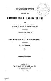 Onderzoekingen gedaan in het Physiologisch-Laboratorium der Utretsche hoogeschool: Volume 6