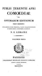 Publii. Terentii Afri comoediae ... adnotatione ... vaiis disquisitionibus et indice ... illustravit N.E. Lemaire: Volume 1