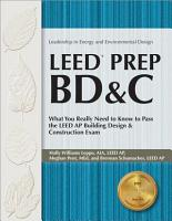 Leed Prep Bd c  What You Really Need to Know to Pass the Leed AP Building Design   Construction Exam PDF