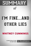 Summary of I'm Fine...And Other Lies by Whitney Cummings Conversation Starters