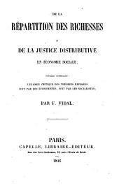 De la répartition des richesses, ou de la justice distributive en économie sociale; ouvrage contenant l'examen critique des théories exposées soit par les économistes, soit par les socialistes