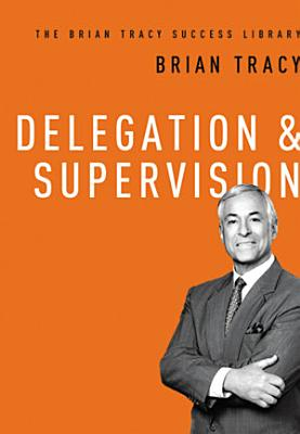 Delegation and Supervision  The Brian Tracy Success Library