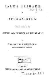 Sale's Brigade in Afghanistan: With an Account of the Seisure and Defence of Jellalabad