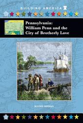 Pennsylvania: William Penn and the City of Brotherly Love