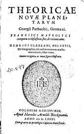 Theoricae nouae planetarum Georgij Purbachij ... Francisci Maurolyci Computus ecclesiasticus, siue, De ratione anni. Henrici Glareani ... De geographia, vel, Rudimentorum mathematicorum liber vnus