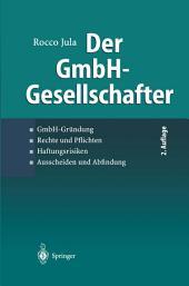 Der GmbH-Gesellschafter: GmbH-Gründung Rechte und Pflichten Haftungsrisiken Ausscheiden und Abfindung, Ausgabe 2