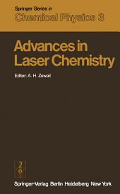 Advances in Laser Chemistry: Proceedings of the Conference on Advances in Laser Chemistry, California Institute of Technology, Pasadena, USA, March 20–22, 1978