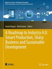 A Roadmap to Industry 4 0  Smart Production  Sharp Business and Sustainable Development PDF
