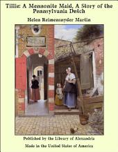 Tillie: A Mennonite Maid, A Story of the Pennsylvania Dutch