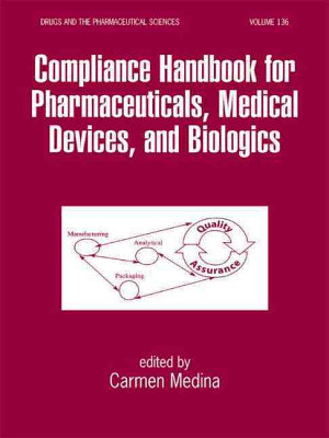 Compliance Handbook for Pharmaceuticals, Medical Devices, and Biologics