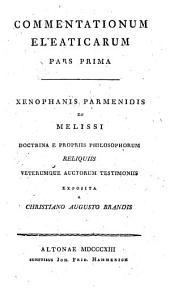 Commentationes eleaticae: Xenophanis Parmenidis et Melissi doctrina e propriis philosophorum reliquiis veterumque auctorum testimoniis, Volume 1
