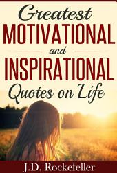 """Greatest Motivational and Inspirational Quotes on Life, Love and Happiness"""