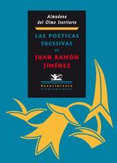 Las poéticas sucesivas de Juan Ramón Jiménez: Desde el Modernismo hasta los orígenes de las poéticas posmodernas
