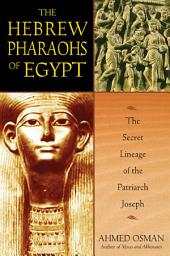 The Hebrew Pharaohs of Egypt: The Secret Lineage of the Patriarch Joseph, Edition 2