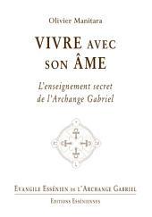 Vivre avec son âme: L'enseignement secret de l'Archange Gabriel