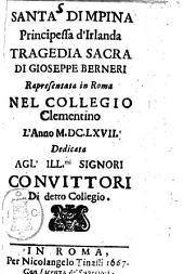 Santa Dimpina principessa d'Irlanda tragedia sacra di Gioseppe Berneri rapresentata in Roma nel Collegio Clementino l'anno 1667. Dedicata agl'ill.mi signori conuittori di detto collegio
