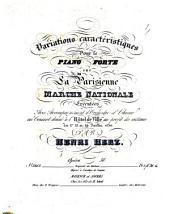 Variations caractéristiques: pour le piano forte sur La Parisienne, marche nationale, executées avec accompagnement d'orchestre et choeur au concert donné à l'Hôtel de Ville au profit des victimes des 27, 28 et 29 Juillet 1830 ; op. 58