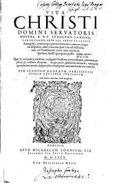 VITA CHRISTI DOMINI SERVATORIS NOSTRI A R.P. LVDOLPHO SAXONE, CARTHVSIANO, ANTE CCL. ANNOS EX SACRIS Euangeliis, veterumque patrum sententiis contexta, atque ita disposita, nihil vt eorum quae tum ad Historiae, tum ad Homiliarum totius anni rationem spectant, deesse quicquam possit: Opus vt vere pium ac eruditum, ita singulis Christianae pietatis alumnis, plurimum [et] solatii [et] utilitatis allaturum. In quo praeter superiorem editionem, repurgatis quamplurimis mendis, designati sunt ad marginem autorum ibidem citatorum loci