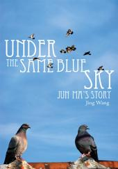 Under the Same Blue Sky: Jun Ma's Story