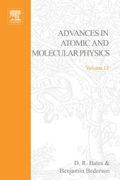 Advances in Atomic and Molecular Physics: Volume 13