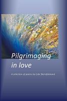 Pilgrimaging in Love  A Selection of Poems PDF