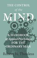 The Control of the Mind   A Handbook of Applied Psychology for the Ordinary man PDF