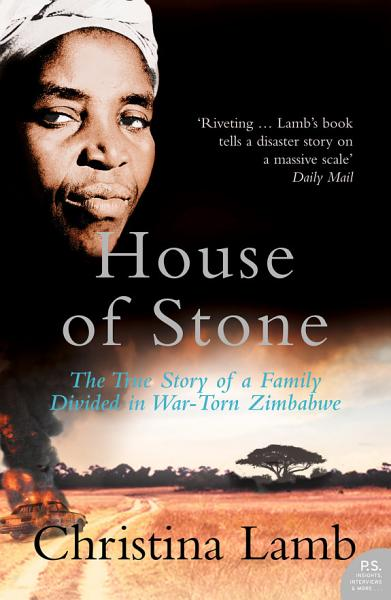 Download House of Stone  The True Story of a Family Divided in War Torn Zimbabwe Book
