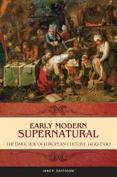Early Modern Supernatural: The Dark Side of European Culture, 1400–1700: The Dark Side of European Culture, 1400–1700