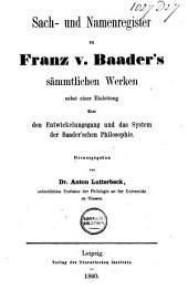Sach- und Namenregister zu Franz v. Baader's sämmtlichen Werken nebst einer Einleitung über den Entwickelungsgang und das System der Baader'schen Philosophie