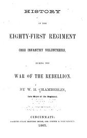 History of the Eighty-first Regiment Ohio Infantry Volunteers: During the War of the Rebellion