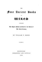 The Four Ancient Books of Wales: Containing the Tymric Pooems Attributed to the Bards of the Sixth Century, Volume 1
