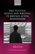 The Nouveau Roman and Writing in Britain After Modernism PDF