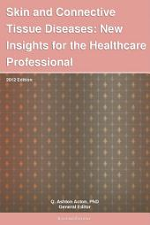 Skin and Connective Tissue Diseases: New Insights for the Healthcare Professional: 2012 Edition