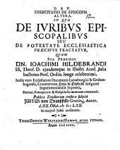 De episcopis: Exercitatio De Episcopis Altera, In Qua De Ivribvs Episcopalibvs Seu De Potestate Ecclesiastica Praecipve Tractatvr, Volume 2