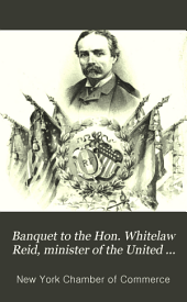 Banquet to the Hon. Whitelaw Reid, Minister of the United States to France: Delmonico's, Saturday, April 16th, 1892