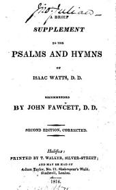 A Brief Supplement to the Psalms and Hymns of Isaac Watts ... Recommended by J. Fawcett ... Second edition, corrected