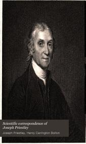 Scientific Correspondence of Joseph Priestley: Ninety-seven Letters Addressed to Josiah Wedgwood, Sir Joseph Banks, Capt. James Keir, James Watt, Dr. William Withering, Dr. Benjamin Rush, and Others. Together with an Appendix: I. The Likenesses of Priestley in Oil, Ink, Marble, and Metal. II. The Lunar Society of Birmingham. III. Inventory of Priestley's Laboratory in 1791