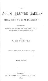 The English Flower Garden: Style, Position, and Arrangement. Followed by a Description of All the Best Plants for It; Their Culture and Arragement