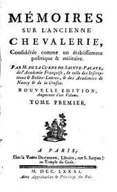 Mémoires sur l'ancienne chevalerie,: considérée comme un établissement politique & militaire, Volume1