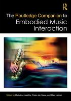 The Routledge Companion to Embodied Music Interaction PDF