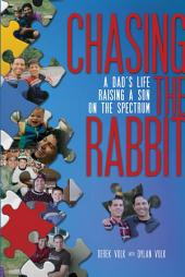 Chasing the Rabbit: A Dad's Life Raising a Son On the Spectrum