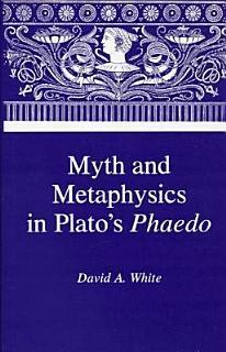 Myth and Metaphysics in Plato s Phaedo Book