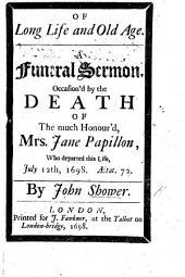 Of Long Life and Old Age. A funeral sermon [on Job v. 26] occasion'd by the death of ... Mrs Jane Papillon, etc